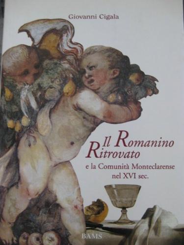 Il Romanino Ritrovato e la Comunit� Monteclarense nel XVI sec.