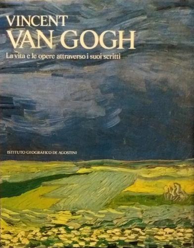 Vincent van Gogh. La vita e le opere attraverso i suoi scritti.